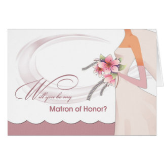 Will you be my Matron of Honor? Custom Invitations Greeting Card