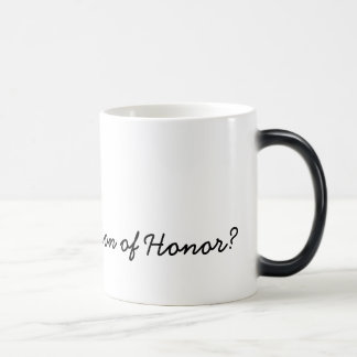 Will you be my Matron of Honor? Magic Mug