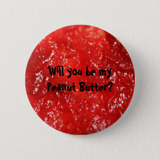 Will you be my Peanut Butter? 6 Cm Round Badge