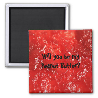 Will you be my Peanut Butter? Refrigerator Magnet