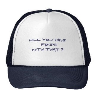 Will You Have  Fries With That ? Hats