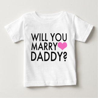 Will You Marry Daddy? Baby T-Shirt