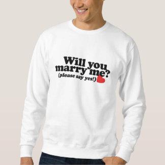 Will you marry me? sweatshirt