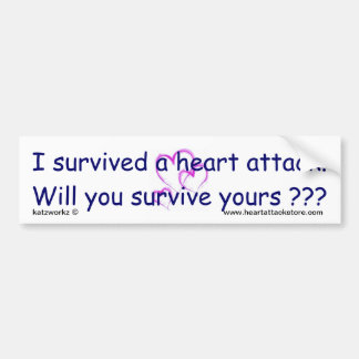 Will you survive your heart attack ??? bumper sticker