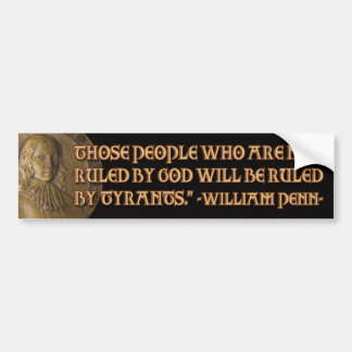 William Penn Quote: Ruled by God or Tyrants Bumper Sticker