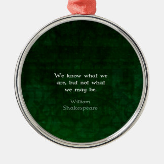 William Shakespeare Quote About Possibilities Metal Ornament