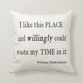 Willingly Waste Time This Place Shakespeare Quote Cushion