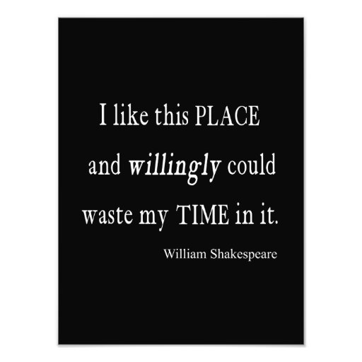Willingly Waste Time This Place Shakespeare Quote Photo