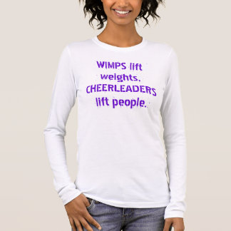 WIMPS lift weights, CHEERLEADERS lift people. Long Sleeve T-Shirt