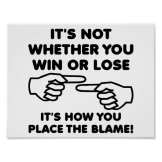 Win or Lose Blame Funny Poster
