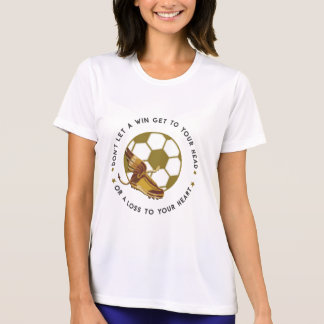 "Win or Lose Motivational Laides Soccer T-Shirt"" T-Shirt"
