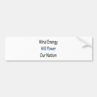 Wind Energy Will Power Our Nation Bumper Stickers