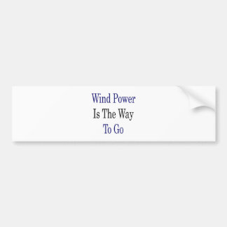Wind Power Is The Way To Go Bumper Sticker