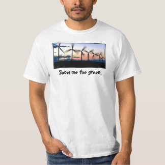 wind power, Show me the green. T-Shirt