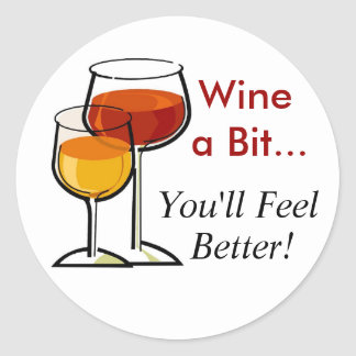 Wine a Bit...You'll Feel Better! Classic Round Sticker