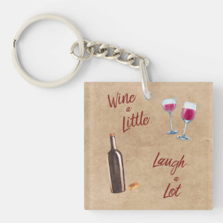 Wine a Little Laugh a Lot Quote Keychain