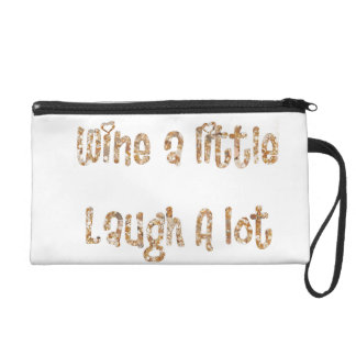 Wine a Little Laugh a lot Wristlet