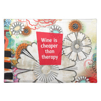 Wine is Cheaper than Therapy Placemat