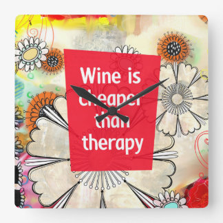 Wine is Cheaper than Therapy Square Wall Clock