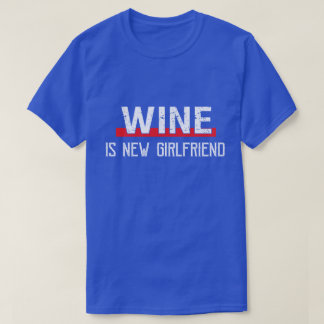 Wine Is New Girlfriend Funny Valentine's Day T-Shirt