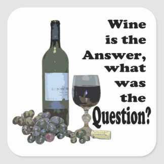 Wine is the answer, what was the Question?  Gifts Square Sticker