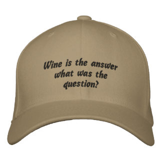 Wine is the answer ~  what was the question Hat Embroidered Baseball Caps