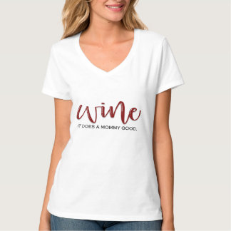 Wine: It Does A Mommy Good T-Shirt