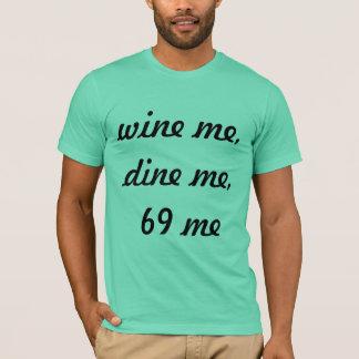 wine me dine me 69 me T-Shirt