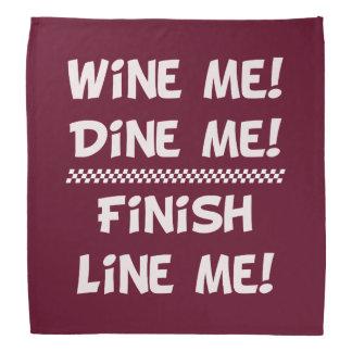 Wine Me! Dine Me! Finish Line Me! Bandana