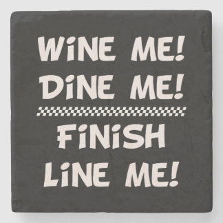 Wine Me! Dine Me! Finish Line Me! Stone Coaster