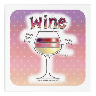 WINE, MORE WINE, EVEN MORE WINE ACRYLIC PRINT