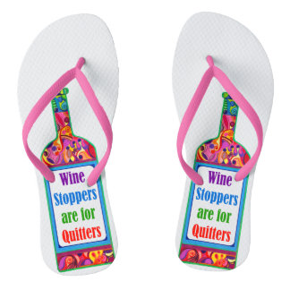 Wine Stoppers are for Quitters ™ - Flip Flop