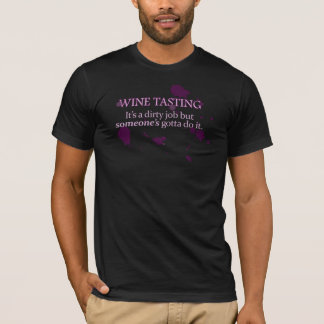 Wine Tasting: A Dirty Job T-Shirt