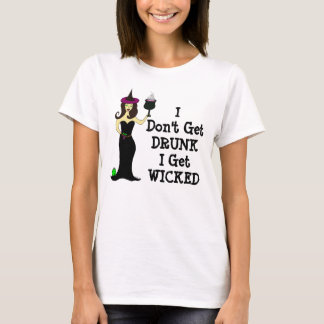 Wine Witch: I Don't Get Drunk, I Get Wicked T-Shirt