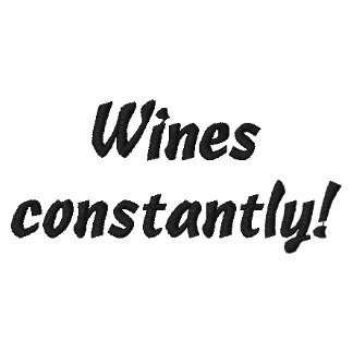 Wines constantly! Funny Embroidered Shirt