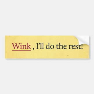 Wink, I'll do the rest! Bumper Sticker