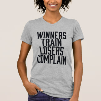 Winners TRAIN Losers COMPLAIN - Gym/Fitness T-Shirt
