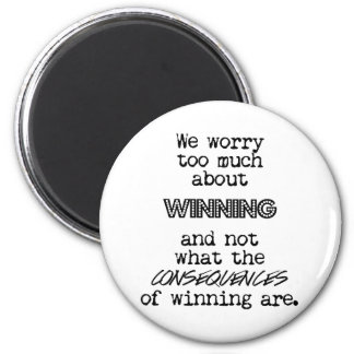 Winning and Consequences 6 Cm Round Magnet