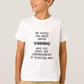Winning and Consequences T-Shirt