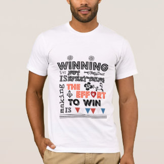 Winning Is Not Everything, Making The Effort Is. T-Shirt