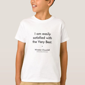 Winston Churchill Quote; The Very Best T-Shirt