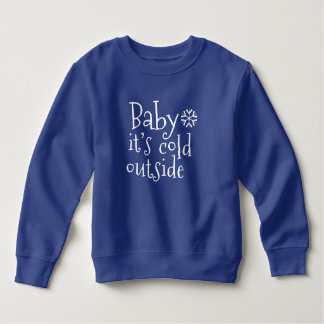 "Winter Toddler Sweatshirt ""Baby it's cold outside"""