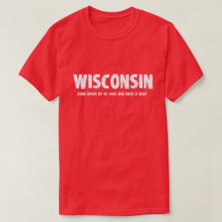Wisconsin - Come Down by Us Once & Have a Brat T-Shirt