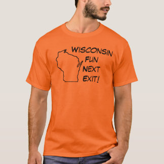 Wisconsin Fun, Next Exit! T-Shirt