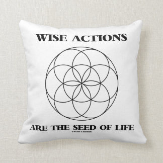 Wise Actions Are The Seed Of Life Sacred Geometry Cushion