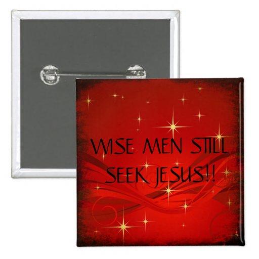 WISE MEN STILLSEEK JESUS!!... RELIGIOUS BUTTONS