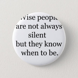 wise people are not always silent but they know wh 6 cm round badge