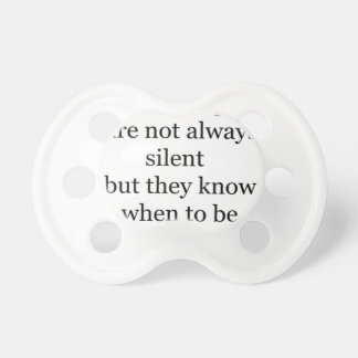 wise people are not always silent but they know wh baby pacifier