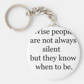 wise people are not always silent but they know wh key ring