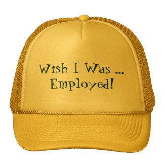 WISH I WAS ...EMPLOYED! CAP